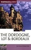 The Dordogne, Lot & Bordeaux, 6th (Country & Regional Guides - Cadogan)