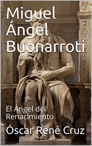 Miguel Ángel Buonarroti : El Ángel del Renacimiento (Biografía breve) (Spanish Edition)