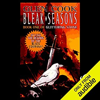 Bleak Seasons     Chronicles of the Black Company, Book 6              Written by:                                                                                                                                 Glen Cook                               Narrated by:                                                                                                                                 Jonathan Davis                      Length: 13 hrs and 12 mins     2 ratings     Overall 5.0