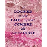 I looked at your face my heart jumped all over the place: Inspirational Journal - Notebook to Write In for Everybody  150 Lined Pages  (8.5 x 11 inches)