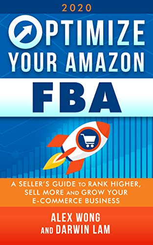 Optimize Your Amazon FBA 2020: A Seller's Guide to Rank Higher, Sell More, and Grow Your ECommerce Business (Amazon Marketing Book 1)