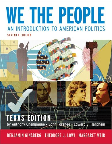 We the People: An Introduction to American Politics (Seventh Texas Edition)