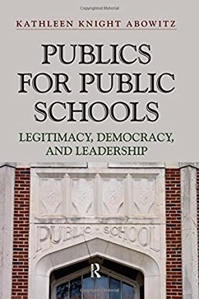 Publics for Public School: Legitimacy, Democracy, and Leadership by Kathleen Knight Abowitz (2013-02-28)