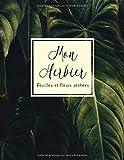 Mon Herbier: Un Cahier pour feuilles et fleurs pressées et séchées