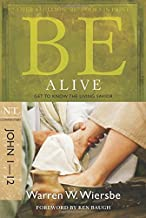Be Alive (John 1-12): Get to Know the Living Savior (The BE Series Commentary)