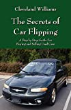 The Secrets of Car Flipping: A Step by Step Guide For Buying and Selling Used Cars