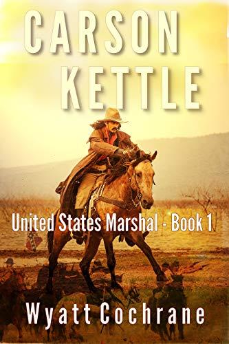 Carson Kettle (Carson Kettle United States Marshal Book 1) by [Wyatt Cochrane]