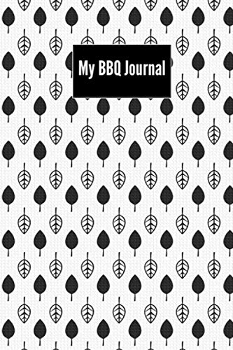 My BBQ Journal: The BBQ Notebook, Barbecue Smoker's Journal , Grilling Record, Barbecue Smokers Grills Log Book | barbecue sauces, meats, rubs, and marinades 6 x 9 inches | 120 Pages.