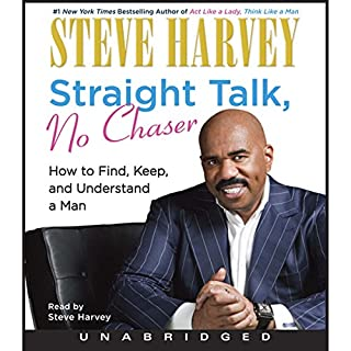 Straight Talk, No Chaser     How to Find, Keep, and Understand a Man              Written by:                                                                                                                                 Steve Harvey                               Narrated by:                                                                                                                                 Steve Harvey                      Length: 6 hrs and 12 mins     4 ratings     Overall 4.5