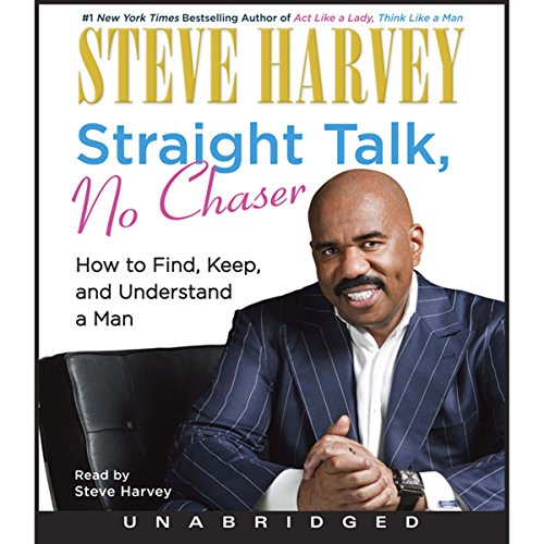 Straight Talk, No Chaser     How to Find, Keep, and Understand a Man              By:                                                                                                                                 Steve Harvey                               Narrated by:                                                                                                                                 Steve Harvey                      Length: 6 hrs and 12 mins     1,739 ratings     Overall 4.5