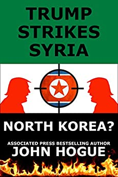 Trump Strikes Syria: and Korea? by [John Hogue]