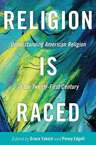 Religion Is Raced: Understanding American Religion in the Twenty-First Century