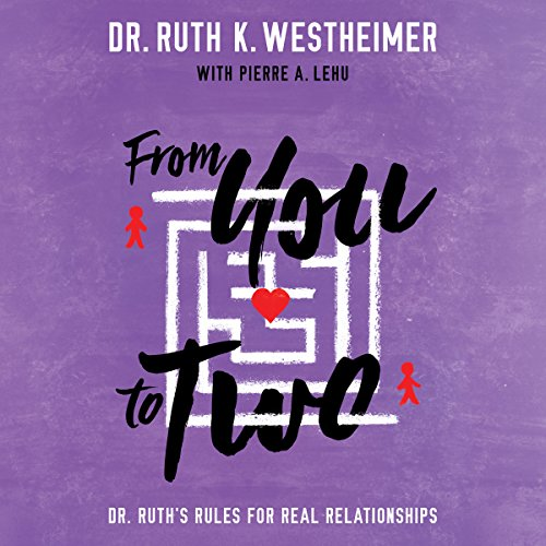 From You to Two     Dr. Ruth's Rules for Real Relationships              By:                                                                                                                                 Dr. Ruth K. Westheimer,                                                                                        Pierre A. Lehu                               Narrated by:                                                                                                                                 Dr. Ruth K. Westheimer                      Length: 7 hrs and 16 mins     Not rated yet     Overall 0.0