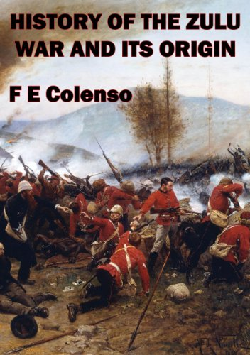 History Of The Zulu War And Its Origin (English Edition)