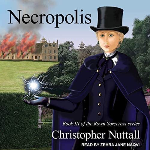 Necropolis     Royal Sorceress Series, Book 3              By:                                                                                                                                 Christopher Nuttall                               Narrated by:                                                                                                                                 Zehra Jane Naqvi                      Length: 12 hrs and 44 mins     30 ratings     Overall 4.4