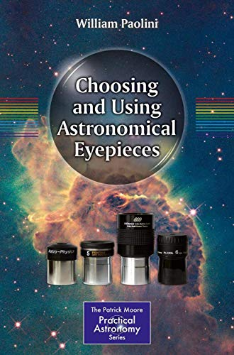 Choosing and Using Astronomical Eyepieces (The Patrick Moore Practical Astronomy Series)