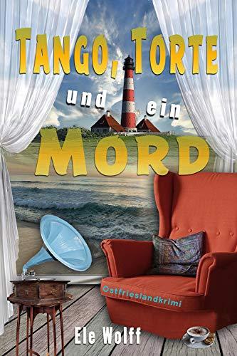 Tango, Torte und ein Mord: Ostfrieslandkrimi (Ein Fall für Emely Petersen)