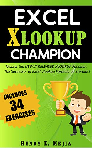 Excel XLOOKUP Champion: Master the Newly Released XLOOKUP Function. The Successor of Excel Vlookup Formula on Steroids! (Excel Champions Book 5)