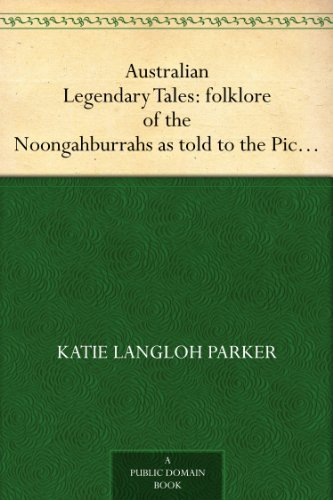 Australian Legendary Tales: folklore of the Noongahburrahs as told to the Piccaninnies