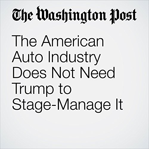The American Auto Industry Does Not Need Trump to Stage-Manage It copertina