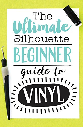 The Ultimate Silhouette Beginner Guide to Vinyl by Melissa Viscount