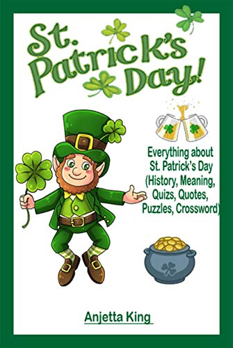 St. Patrick's Day:  Everything about St. Patrick's Day( History, Meaning, Quizzes, Quotes, Puzzles, Crossword) (English Edition)