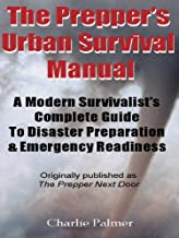 The Prepper's Urban Survival Manual: A Modern Survivalist's Guide To Disaster Preparation