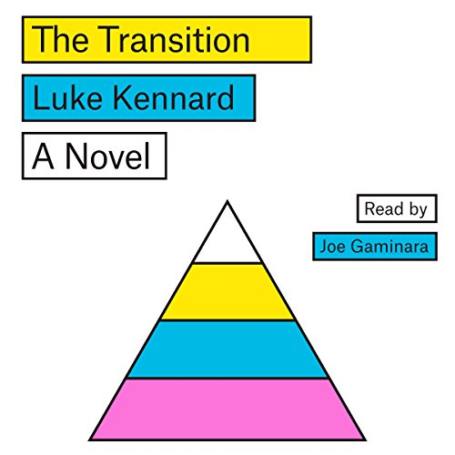The Transition     A Novel              By:                                                                                                                                 Luke Kennard                               Narrated by:                                                                                                                                 Joe Gaminara                      Length: 7 hrs and 49 mins     5 ratings     Overall 3.4