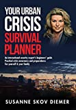 Your Urban Crisis Survival Planner: An international security expert's beginners' guide - Practical crisis awareness and preparedness for yourself and your family