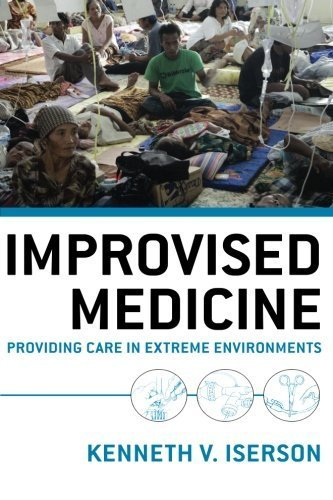 Improvised Medicine: Providing Care in Extreme Environments by Kenneth Iserson (2011-12-27)