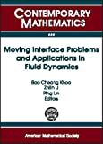 Moving Interface Problems and Applications in Fluid Dynamics: Program on Moving Interface Problems and Applications in Fluid Dynamics January 8-march ... of Singapore (Contemporary Mathematics)