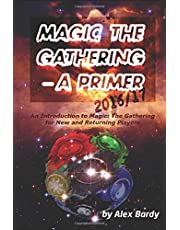 Magic The Gathering - A Primer 2016/2017: An Introduction to Magic The Gathering for New and Returning Players