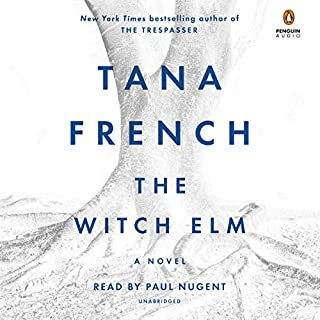 The Witch Elm     A Novel              By:                                                                                                                                 Tana French                               Narrated by:                                                                                                                                 Paul Nugent                      Length: 22 hrs and 7 mins     5,202 ratings     Overall 3.8