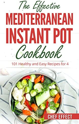 The Effective Mediterranean Instant Pot Cookbook 101 Healthy and Easy Recipes for 4 product image