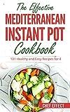 The Effective Mediterranean Instant Pot Cookbook: 101...