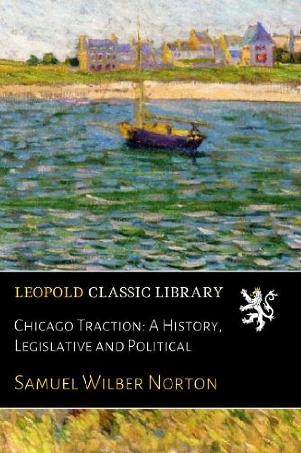 ラビリンス圧縮する短命Chicago Traction: A History, Legislative and Political