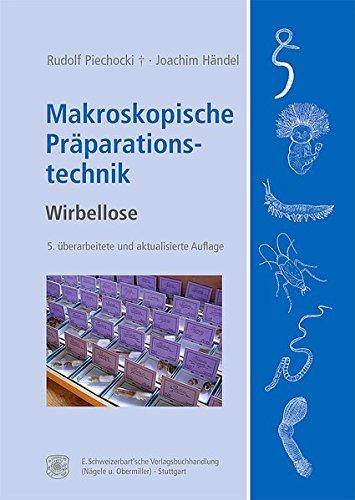 Makroskopische Präparationstechnik: Wirbellose. Leitfaden für das Sammeln, Präparieren und Konservieren