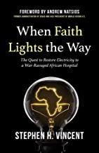 When Faith Lights the Way: The Quest to Restore Electricity to a War-Ravaged African Hospital