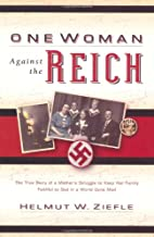 One Woman Against the Reich: The True Story of a Mother's Struggle to Keep Her Family Faithful to God in a World Gone Mad