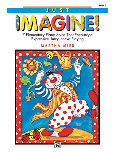 Just Imagine!, Bk 1: 7 Elementary Piano Solos That Encourage Expressive, Imaginative Playing