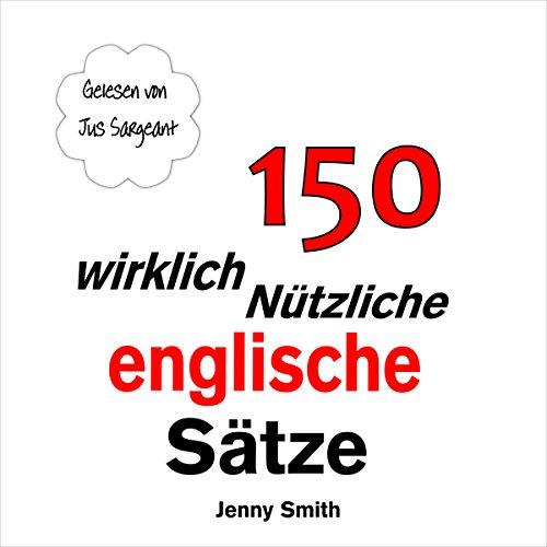150 Wirklich Nützliche Englische Sätze [150 Really Useful English Sentences] audiobook cover art