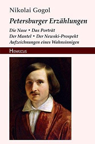 Petersburger Erzählungen: Die Nase / Das Porträt / Der Mantel / Der Newski-Prospekt / Aufzeichnungen eines Wahnsinnigen
