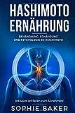 Hashimoto Ernährung: Behandlung, Ernährung & Psychologie bei Hashimoto Thyreoiditis. Die optimale Ernährung für Einsteiger inklusive Leitfaden zum Abnehmen! Eine autoimmune Schilddrüsenentzündung be