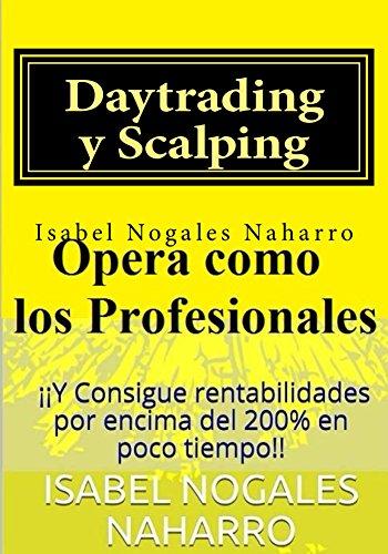 Daytrading y Scalping: Opera como los profesionales y Consigue rentabilidades por encima del 200{ba6b7af141b636dca3930e1e94ed742a6bda45af08f03b3a2a042ee8d8dd6dad} en poco tiempo!! (Spanish Edition)