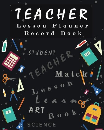 Teacher Lesson Planner Record Book: Classroom Teaching Management Notebook Page School Education Lesson Planning (Lesson Planning for Educators) (Volume 1)