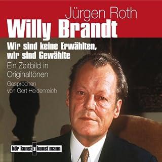 Willy Brandt     Ein Zeitbild in Originaltönen              Autor:                                                                                                                                 Jürgen Roth                               Sprecher:                                                                                                                                 Gert Heidenreich                      Spieldauer: 1 Std. und 18 Min.     6 Bewertungen     Gesamt 3,5
