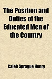 The Position and Duties of the Educated Men of the Country; A Discourse Pronounced Before the Euglossian and Alpha Phi Del...