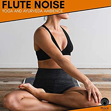 Flute Noise - Yoga And Ayurveda Ambience