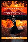 The Magick Of Lilith: Calling Upon the Goddess of the Left Hand Path (Mesopotamian Magick)