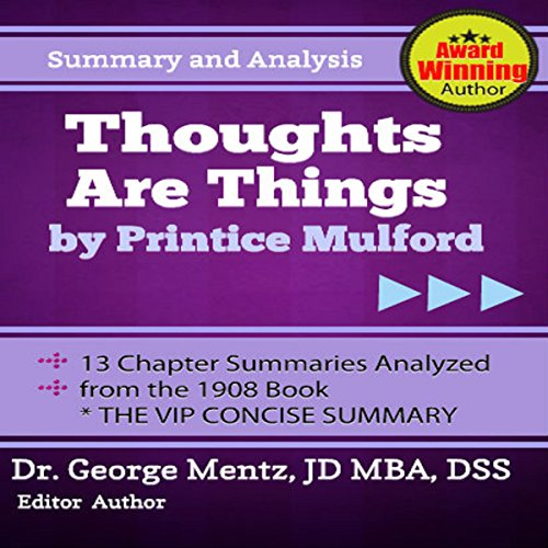 Summary and Analysis - Thoughts Are Things by Prentice Mulford: 13 Chapter Summaries Analyzed from the 1908 Book  By  cover art